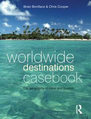 Worldwide Destinations Casebook: The Geography of Travel and Tourism