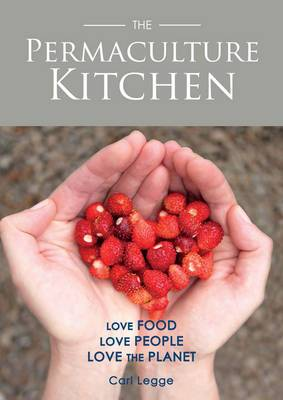 The Permaculture Kitchen: How to Cook Delicious, Honest, Seasonal and Sustainable Food from the Garden or Local Market