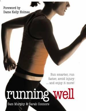 Running Well: Run Smarter, Run Faster, Avoid Injury... and Enjoy it More!