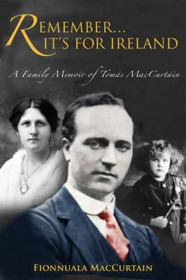 Remember it's for Ireland: A Family Memoir of Tomas MacCurtain