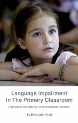 Language Impairment in the Primary Classroom:: A Practical Handbook for Mainstream Teachers