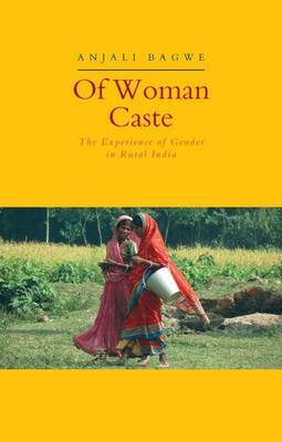 Of Woman Caste: The Experience of Gender in Rural India