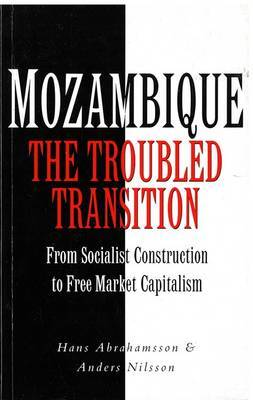 Mozambique: The Troubled Transition: From Socialist Construction to Free Market Capitalism