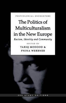 The Politics of Multiculturalism in the New Europe: Racism, Identity, and Community