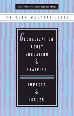 Globalization, Adult Education and Training: Impacts and Issues