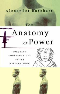 The Anatomy of Power: European Constructions of the African Body