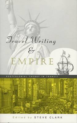 Travel Writing and Empire: Postcolonial Theory in Transit