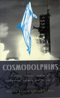 Cosmodolphins: Feminist Cultural Studies of Technology, Animals and the Sacred