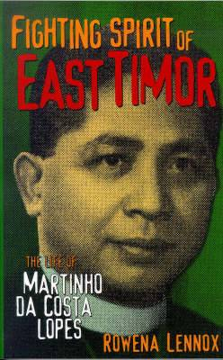 Fighting Spirit of East Timor: The Life of Martinho da Costa Lopes