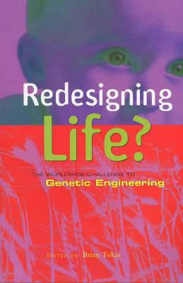 Redesigning Life: The Worldwide Challenge to Genetic Engineering