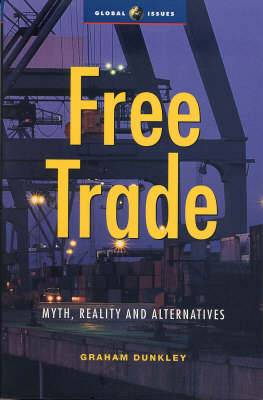 Free Trade: Myth, Reality and Alternatives