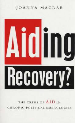 Aiding Recovery: The Crisis of Aid in Chronic Political Emergencies