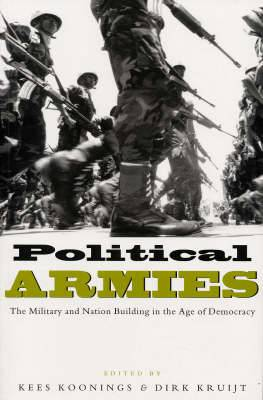 Political Armies: The Military and Nation Building in the Age of Democracy