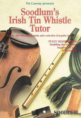Soodlum's Irish Tin Whistle Tutor: Ballads, Slow Airs, Dance Music and a Selection of Popular Tunes