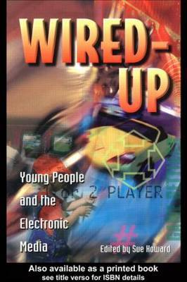 Wired up: Young People and the Electronic Media