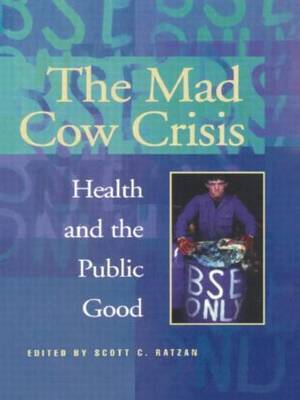 The Mad Cow Crisis: Health and the Public Good