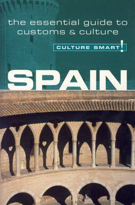 Spain - Culture Smart!: The Essential Guide to Customs and Culture