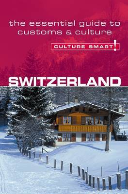 Switzerland - Culture Smart!: The Essential Guide to Customs and Culture