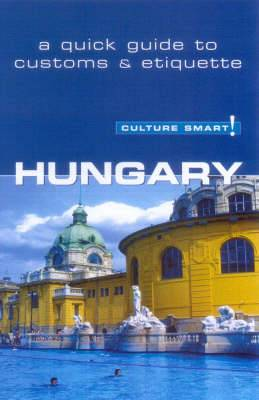 Hungary - Culture Smart!: The Essential Guide to Customs and Culture