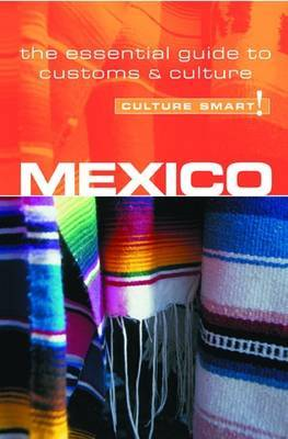 Mexico - Culture Smart!: The Essential Guide to Customs and Culture