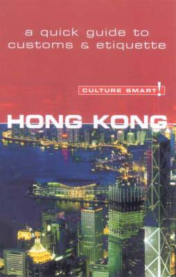 Hong Kong - Culture Smart!: The Essential Guide to Customs and Culture