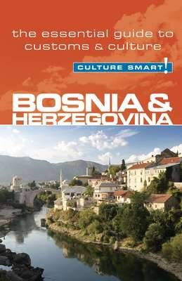 Bosnia and Herzegovina - Culture Smart!: The Essential Guide to Customs and Culture