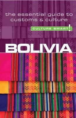 Bolivia - Culture Smart! The Essential Guide to Customs & Culture