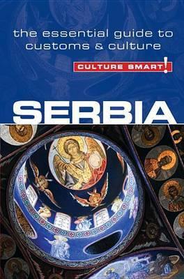 Serbia - Culture Smart!: The Essential Guide to Customs & Culture
