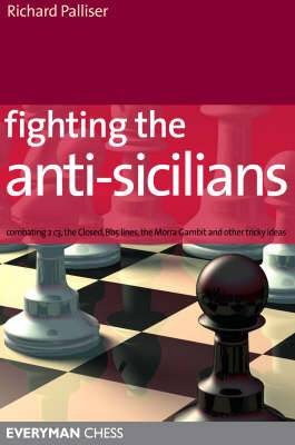 Fighting the Anti-Sicilians: Combating 2 C3, the Closed, the Morra Gambit and Other Tricky Ideas