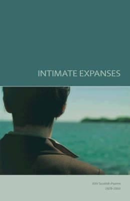 Intimate Expanses: XXV Scottish Poems 1978-2002