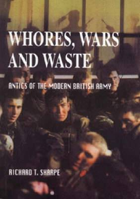 Whores, Wars and Waste: Antics of the Modern British Army