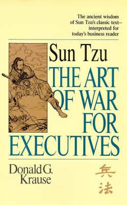 The Art of War for Executives: Sun Tzu's Classic Text Interpreted for Today's Business Reader