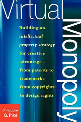 Virtual Monopoly: Building an Intellectual Property Strategy for Creative Advantage