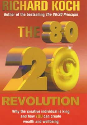 The 80/20 Revolution: Why the Creative Individual - Not Corporation or Capital - is King and How You Can Create and Capture Wealth and Wellbeing