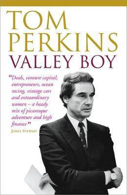 Valley Boy: Adventures of the Renowned Venture Capitalist, Sillicon Valley Entrepreneur and One of the World's Most Successful Businessmen