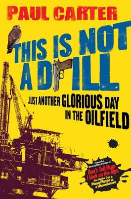 This is Not a Drill: Just Another Glorious Day in the Oilfield