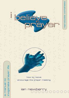 I Believe in Prayer: How to Revive and Encourage the Prayer Meeting