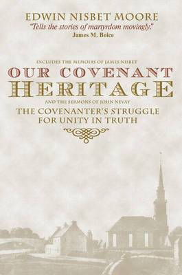 Our Covenant Heritage: The Covenanter's Struggle for Unity in Truth