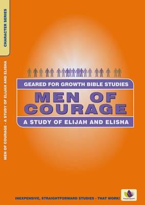 Men of Courage: A Study of Elijah And Elisha