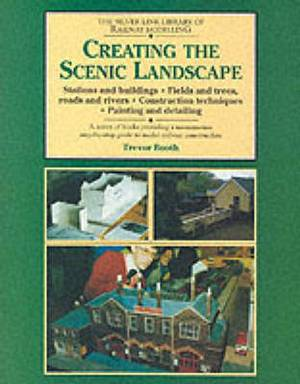 Creating the Scenic Landscape: Stations and Buildings, Fields and Roads, Roads and Rivers