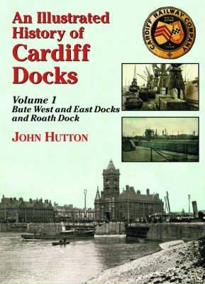 An Illustrated History of Cardiff Docks: Pt. 1: Bute West and East Docks and Roath Dock