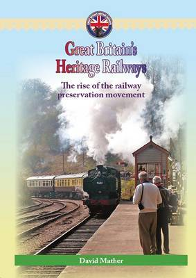 Great Britain's Heritage Railways: The Rise of the Railway Preservation Movement