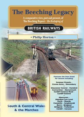 The Beeching Legacy: A Comparative View, Past and Present of the Beeching Report: 3: South & Central Wales and The Marches
