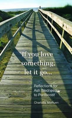 If You Love Something, Let it Go...: Reflections for Ash Wednesday to Pentecost