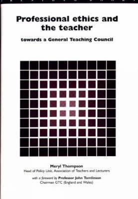 Professional Ethics and the Teacher: Towards a General Teachers' Council
