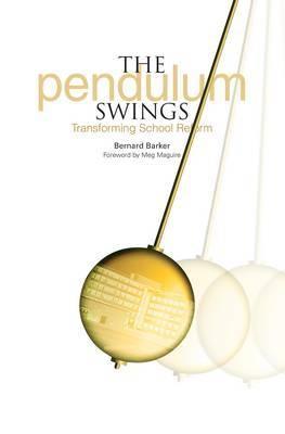 The Pendulum Swings: Transforming School Reform