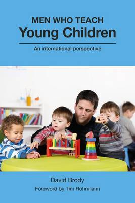 Men Who Teach Young Children: An International Perspective