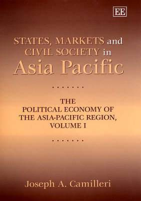 States, Markets and Civil Society in Asia-Pacific: The Political Economy of the Asia-Pacific Region, Volume I