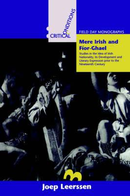 Mere Irish, Fior-Ghael: Studies in the Idea of Irish Nationality, Its Development and Literary Expression Prior to the 19th Century