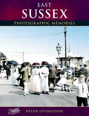 East Sussex: Photographic Memories